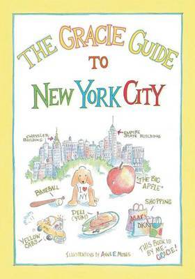 The Gracie Guide to New York City by Anne E Moses