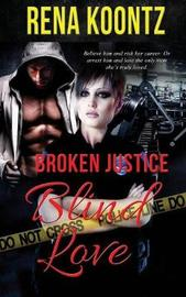Broken Justice, Blind Love by Rena Koontz image