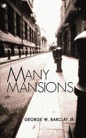 Many Mansions by George W Barclay Jr