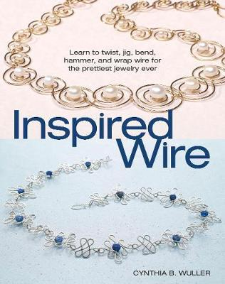 Inspired Wire by Cynthia B Wuller