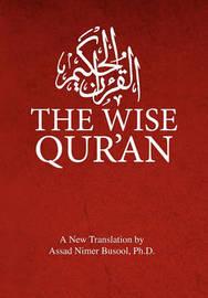 The Wise Qur'an by Assad Nimer Ph.D. Busool