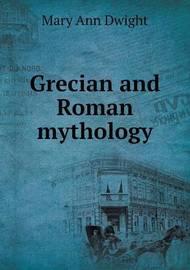 Grecian and Roman Mythology by Mary Ann Dwight