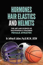 Hormones, Hair Elastics, and a Helmet by Dr Jeffrey Lacure