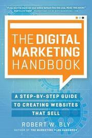 The Digital Marketing Handbook by Robert W Bly
