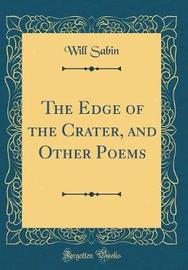 The Edge of the Crater, and Other Poems (Classic Reprint) by Will Sabin image
