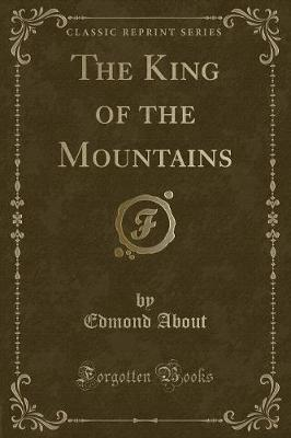 The King of the Mountains (Classic Reprint) by Edmond About image