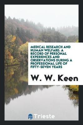 Medical Research and Human Welfare by W. W. Keen