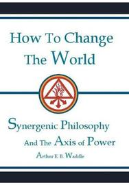 How to Change the World by Arthur E B Waddle image