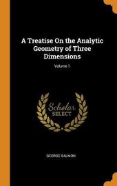 A Treatise on the Analytic Geometry of Three Dimensions; Volume 1 by George Salmon