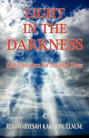 Light in the Darkness; Daily Devotions for Troubled Times by Maryesah Karelon