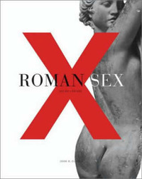 Roman Sex: 100 B.C. to A.D. 250 by John R Clarke image