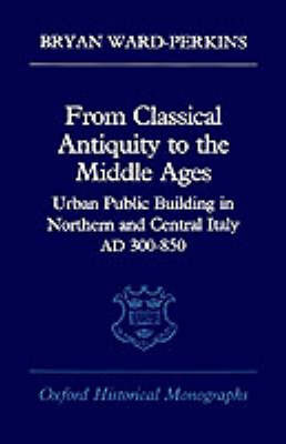 From Classical Antiquity to the Middle Ages by Bryan Ward-Perkins image