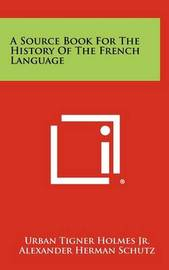 A Source Book for the History of the French Language by Urban Tigner Holmes Jr