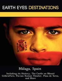 M Laga, Spain: Including Its History, the Castle on Mount Gilbralfaro, Flavian Roman Theater, Plaza de Toros, and More by Sam Night