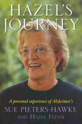 Hazel's Journey: A Personal Experience of Alzheimer's by Sue Pieters-Hawke