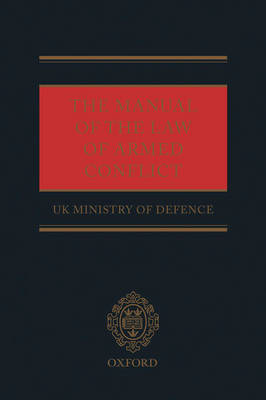The Manual of the Law of Armed Conflict by Great Britain. Ministry of Defence