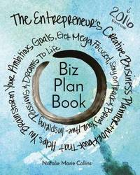 Biz Plan Book - 2016 Edition by Natalie Marie Collins