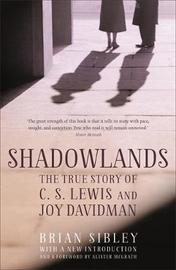Shadowlands: The True Story of C S Lewis and Joy Davidman by Brian Sibley