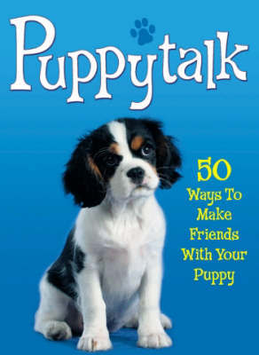 Puppytalk: 50 Ways to Make Friends with Your Puppy by Simon Whaley image