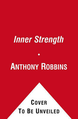 Inner Strength: Harnessing the Power of your Six Primal Needs by Anthony Robbins