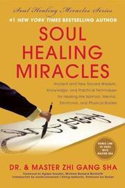 Soul Healing Miracles by Zhi Gang Sha