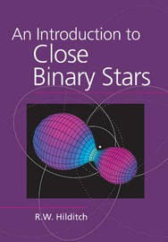 An Introduction to Close Binary Stars by R.W. Hilditch
