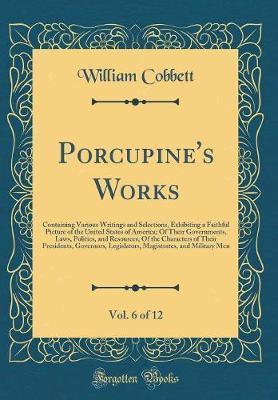 Porcupine's Works, Vol. 6 of 12 by William Cobbett