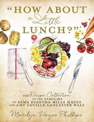 How about a Little Lunch? by Marilyn Hayes Phillips