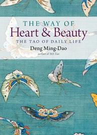 The Way of Heart and Beauty by Deng Ming-Dao