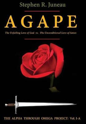 AGAPE - Part A by Stephen R Juneau