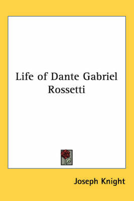 Life of Dante Gabriel Rossetti by Joseph Knight