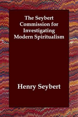 The Seybert Commission for Investigating Modern Spiritualism by Henry Seybert