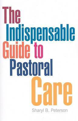 The Indispensable Guide to Pastoral Care by Sharyl B Peterson