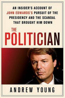 The Politician: An Insider's Account of John Edwards's Pursuit of the Presidency and the Scandal That Brought Him Down by Andrew Young (CSIRO Plant Industry, Black Mountain, Australia)