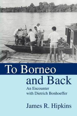 To Borneo and Back by James R. Hipkins