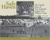 Safe Haven: The Untold Story of New Zealand's Largest Ever Military Camp : Featherston: 1916-1919 by Neil Frances
