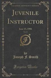 Juvenile Instructor, Vol. 41 by Joseph F. Smith