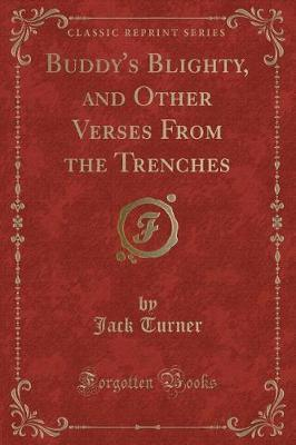Buddy's Blighty, and Other Verses from the Trenches (Classic Reprint) by Jack Turner