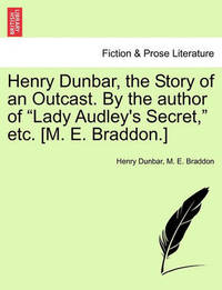 Henry Dunbar, the Story of an Outcast. by the Author of Lady Audley's Secret, Etc. [M. E. Braddon.] by Henry Dunbar