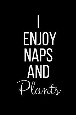 I Enjoy Naps And Plants by Cool Journals Press