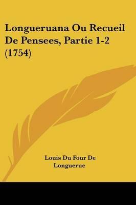 Longueruana Ou Recueil De Pensees, Partie 1-2 (1754) by Louis Du Four De Longuerue image