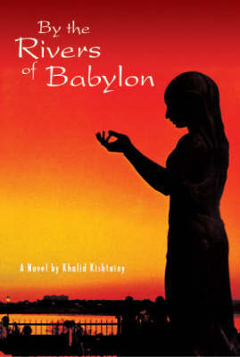 By the Rivers of Babylon by Khalid Kishtainy