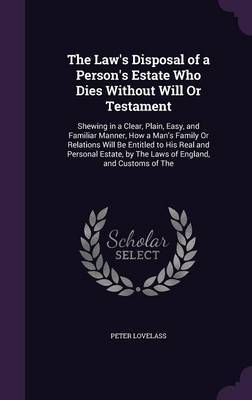 The Law's Disposal of a Person's Estate Who Dies Without Will or Testament by Peter Lovelass image