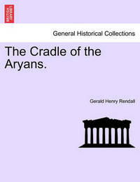 The Cradle of the Aryans. by Gerald Henry Rendall image