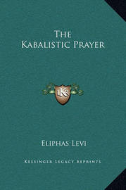 The Kabalistic Prayer by Eliphas Levi
