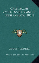 Callimachi Cyrenensis Hymni Et Epigrammata (1861) by August Meineke