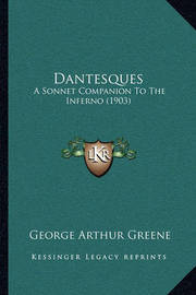 Dantesques: A Sonnet Companion to the Inferno (1903) by George Arthur Greene