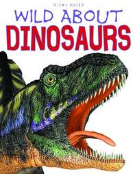 Wild About Dinosaurs by Steve Parker