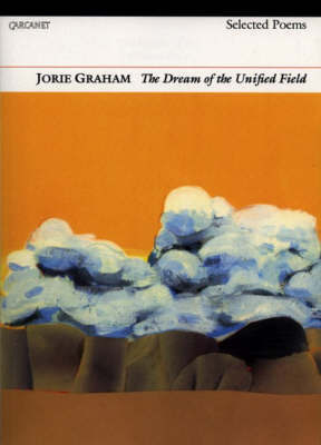Dream of the Unified Field by Jorie Graham