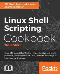 Linux Shell Scripting Cookbook - Third Edition by Clif Flynt